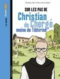 Pierre-Yves Cezard et Marie-Christine Ray - Sur les pas de Christian de Chergé, moine de Tibhirine.
