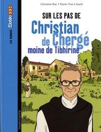 Marie-Christine Ray et Pierre-Yves Cezard - Sur les pas de Christian de Chergé, moine de Tibhirine.