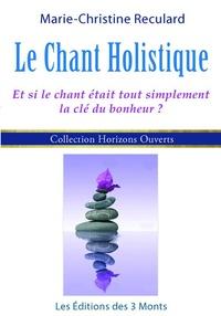 Marie-Christine Reculard - Le chant holistique - Et si le chant était tout simplement la clé du bonheur ?.