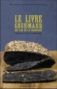 Marie-Christine Rhéaume et Olivier Clément - Le livre gourmand des îles de la Madeleine - Découvertes du terroir et recettes originales.