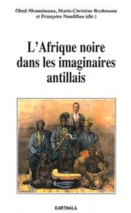 Marie-Christine Rochmann et Obed Nkunzimana - L'Afrique noire dans les imaginaires antillais.