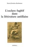 Marie-Christine Rochmann - L'esclave fugitif dans la littérature antillaise - Sur la déclive du morne.