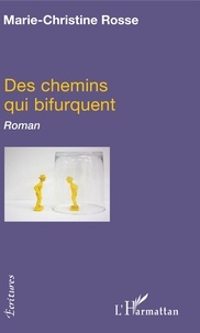 Marie-Christine Rosse - Des chemins qui bifurquent.