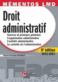 Marie-Christine Rouault - Droit administratif 2012-2013 - Sources et principes généraux, L'organistaion administrative, L'activité administrative, Le contrôle de l'administration.