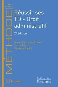 Marie-Christine Rouault et Hervé Faupin - Réussir ses TD - Droit administratif.