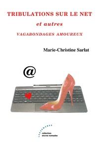 Marie-Christine Sarlat - Tribulations sur le Net et autres vagabondages amoureux.