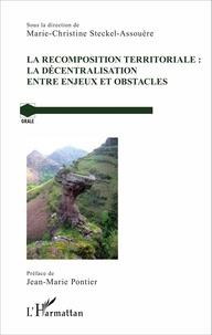 Marie-Christine Steckel-Assouère - La recomposition territoriale : la décentralisation entre enjeux et obstacles.