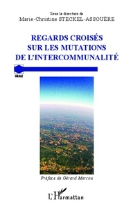 Marie-Christine Steckel-Assouère - Regards croisés sur les mutations de l'intercommunalité - Actes du colloque international à l'Université de Lorraine (30 et 31 mai 2013).