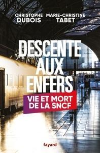 Marie-Christine Tabet et Christophe Dubois - Descente aux enfers - Vie et mort de la SNCF.