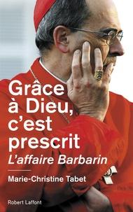 Marie-Christine Tabet - Grâce à Dieu, c'est prescrit - L'affaire Barbarin.