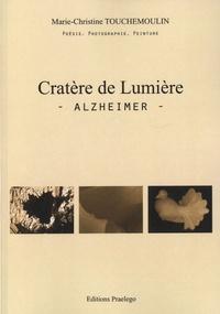 Marie-Christine Touchemoulin - Cratère de lumière - Alzheimer.