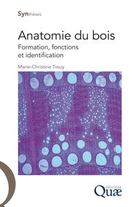 Marie-Christine Trouy - Anatomie du bois - Formation, fonctions et identification.