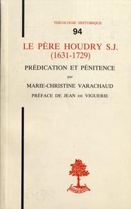 Le Père Houdry S.J. (1631-1729)- Prédication et pénitence - Marie-Christine Varachaud |