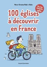 100 églises à découvrir en France- Ma p'tite encyclo catho - Marie-Christine Vidal pdf epub