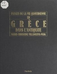 Marie-Christine Villanueva-Puig et Christel Haffner - Images de la vie quotidienne en Grèce dans l'Antiquité.