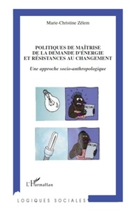 Marie-Christine Zélem - Politique de maîtrise de la demande d'énergie et résistances au changement - Une approche socio-anthropologique.