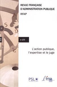 Marie Cirotteau et Bertrand-Léo Combrade - Revue française d'administration publique N° 173/2020 : L'action publique, l'expertise et le juge.