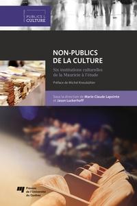 Marie-Claude Lapointe - Non-publics de la culture - Six institutions culturelles de la Mauricie à l'étude.