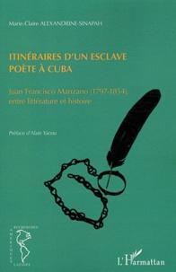 Marie-Claire Alexandrine-Sinapah - Itinéraires d'un esclave poète à Cuba.