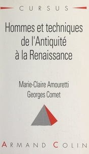 Marie-Claire Amouretti et Georges Comet - Hommes et techniques, de l'Antiquité à la Renaissance.