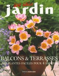 Marie Claire et Philippe Bonduel - Balcons et Terrasses - 100 Plantes faciles pour 4 saisons.