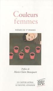 Marie-Claire Bancquart - Couleurs femmes - Poèmes de 57 femmes.