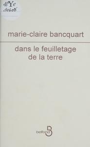 Marie-Claire Bancquart - Dans le feuilletage de la terre.
