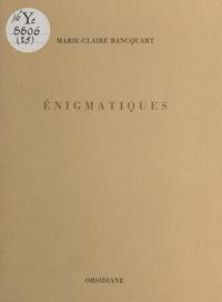 Marie-Claire Bancquart - Énigmatiques.