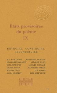 Marie-Claire Bancquart et Jean-Marie Barnaud - Etats provisoires du poème - Tome 9, Détruire, construire, reconstruire.
