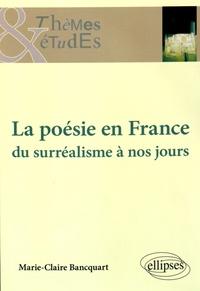 Marie-Claire Bancquart - La poésie en France - Du surréalisme à nos jours.