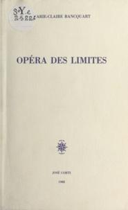 Marie-Claire Bancquart - Opéra des limites.