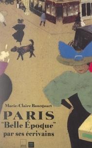 Marie-Claire Bancquart et Christophe Walter - Paris Belle Époque par ses écrivains.