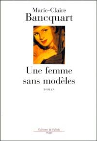 Marie-Claire Bancquart - Une femme sans modèles.