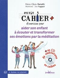 Marie-Claire Barsotti - Petit cahier d'exercices pour aider son enfant à écouter et transformer ses émotions par la méditation. 1 CD audio