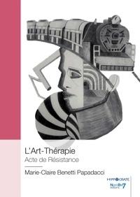 Livres gratuits en ligne à télécharger en pdf L'art-thérapie  - Acte de résistance 9782368329023 par Marie-Claire Benetti Papadacci