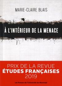 Marie-Claire Blais - A l'intérieur de la menace.