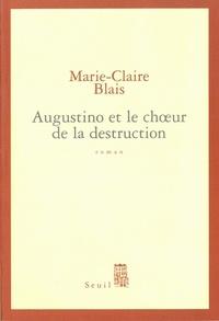 Marie-Claire Blais - Agostino et le choeur de la destruction.
