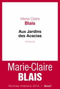Marie-Claire Blais - Aux Jardins des Acacias - Suivi d'un entretien avec René Ceccatty.