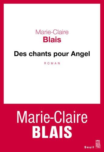 Marie-Claire Blais - Des chants pour Angel.