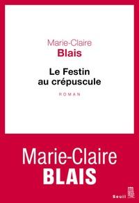 Marie-Claire Blais - Le festin au crépuscule.