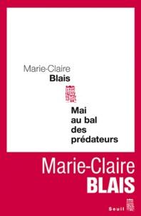Marie-Claire Blais - Mai au bal des prédateurs.