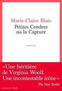 Marie-Claire Blais - Petites Cendres ou la capture.
