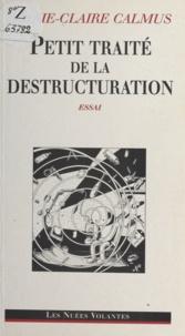 Marie-Claire Calmus - Petit traité de la destructuration.