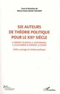 Marie-Claire Caloz-Tschopp - Colère, courage, création politique - Volume 2, Six auteurs de théorie politique pour le XXIe siècle.
