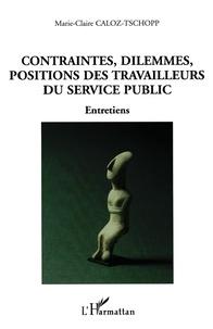 Marie-Claire Caloz-Tschopp - Contraintes, dilemmes, positions des travailleurs du service public - Entretiens.
