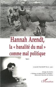 """Marie-Claire Caloz-Tschopp - Hannah Arendt, la """"banalité du mal"""" comme mal politique - Volume 2."""
