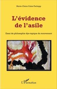 Marie-Claire Caloz-Tschopp - L'évidence de l'asile - Essai de philosophie dys-topique du mouvement.