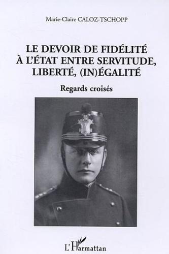 Le devoir de fidélité à l'Etat entre servitude, liberté, (in)égalité regards croisés - Marie-Claire Caloz-Tschopp