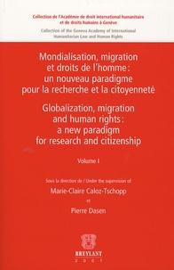 Marie-Claire Caloz-Tschopp et Gloria Moreno-Fontes Chammartin - Mondialisation, migration et droits de l'homme : le droit international en question - Tome 1.