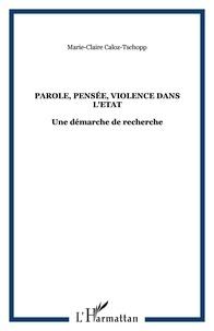 Marie-Claire Caloz-Tschopp - Parole, pensée, violence dans l'Etat: une démarche de recherche.